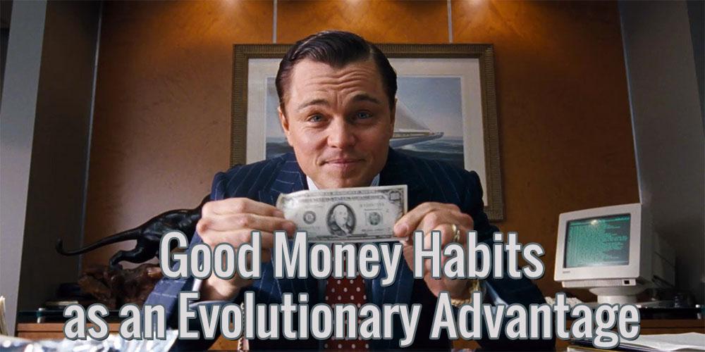 Good Money Habits as an Evolutionary Advantage