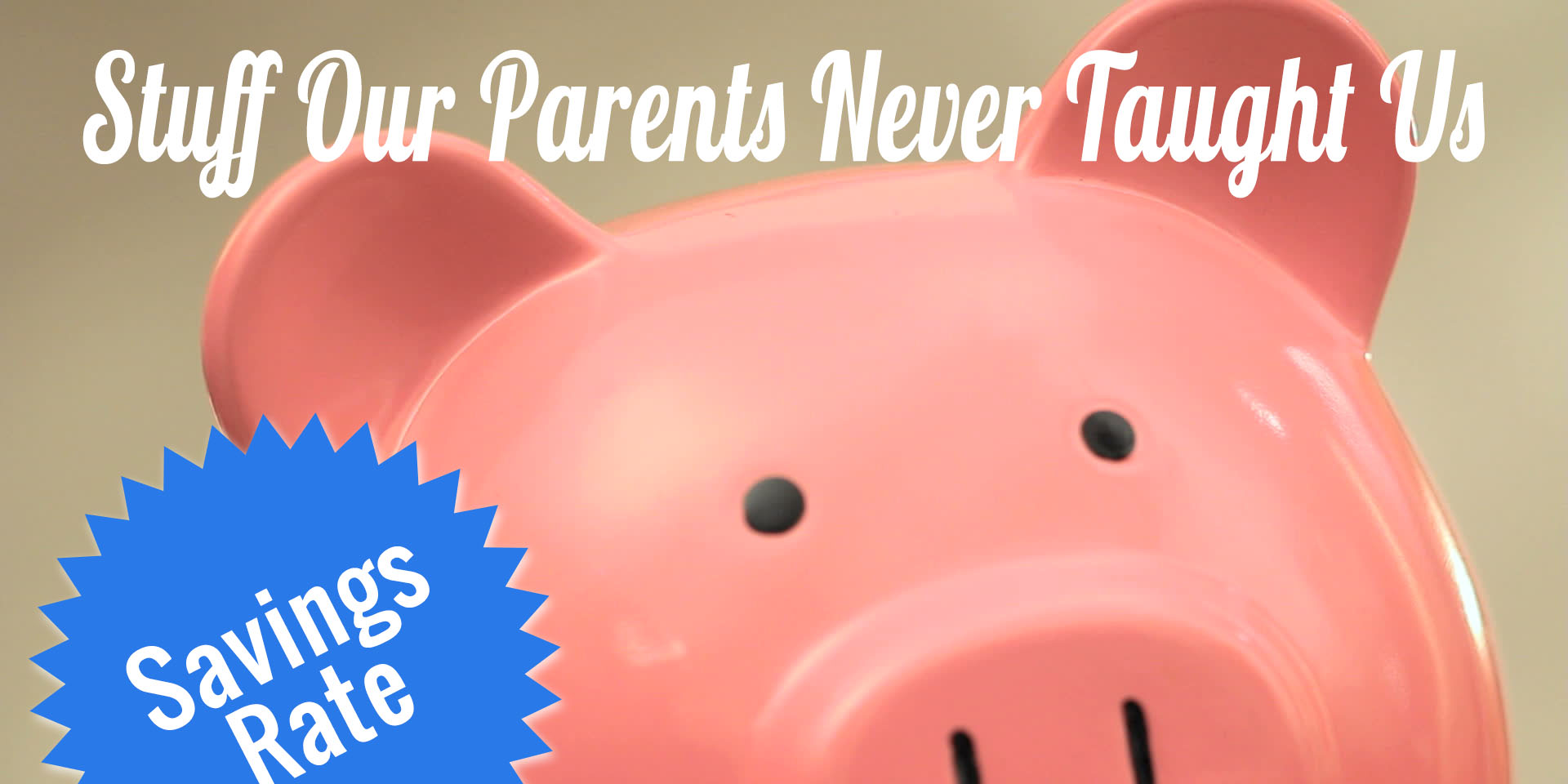 Stuff Our Parents Never Taught Us, Part IV: Savings Rate
