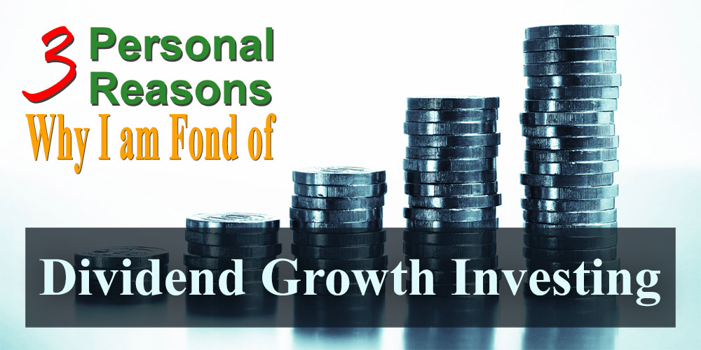 Three Personal Reasons Why I Am Fond of Dividend Growth Investing