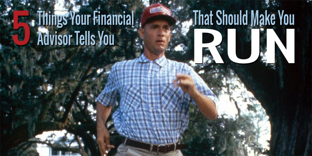 Five Things Your Financial Advisor Tells You That Should Make You Run