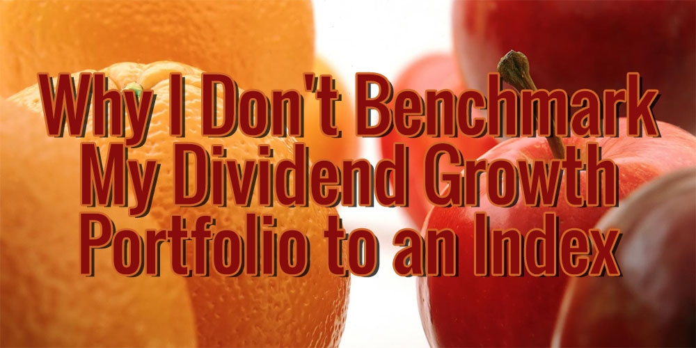 Why I Don't Benchmark My Dividend Growth Portfolio to an Index