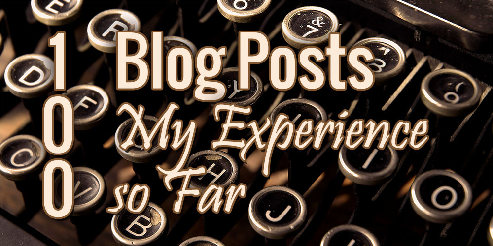 100th Blog Post – My Experience so Far